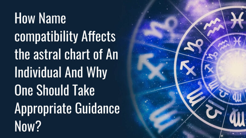 How Name Compatibility Affects The Astral Chart Of An Individual