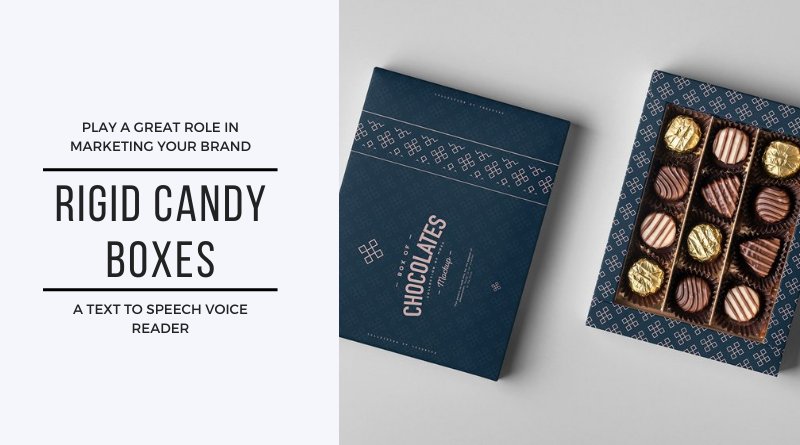 Rigid Candy Boxes Play a Great Role in Marketing Your Brand